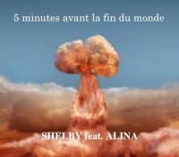 5 minutes avant la fin du monde – Shelby feat. Alina